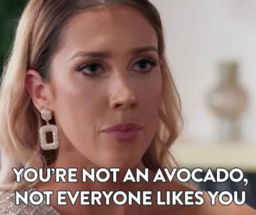 "A meme, with an image of a woman and the words ""you're not an avocado, not everyone likes you"""